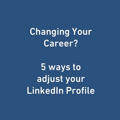 Changing Your Career? 5 Ways To Adjust Your LinkedIn Profile