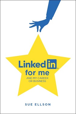LinkedIn for me and my career or business by Sue Ellson